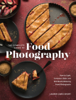 The Complete Guide to Food Photography: How to Light, Compose, Style, and Edit Mouth-Watering Food Photographs Cover Image