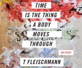 Time Is the Thing a Body Moves Through Cover Image