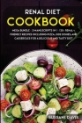 Renal Diet Cookbook: MEGA BUNDLE - 3 Manuscripts in 1 - 120+ Renal - friendly recipes including pizza, side dishes, and casseroles for a de Cover Image