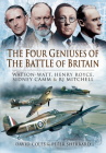 The Four Geniuses of the Battle of Britain: Watson-Watt, Henry Royce, Sydney Camm and Rj Mitchell Cover Image