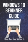 Windows 10 Beginner Guide: How Can You Utilize It: Windows 10 Key Cover Image