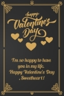 Happy Valentine's Day: I'm so happy to have you in my life. Happy Valentine's Day, Sweetheart!.Golden Journal Lined Notebook, best gift For G Cover Image
