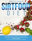 The Sirtfood Diet: Discover Effective Strategies to Fight Fat Storage, Lose 7 Pounds in 7 Days by Eating all The Foods You Love. This Boo Cover Image