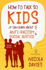 How to Talk So Kids Can Learn about Anti-Racism and Social Justice (3-15 Ages) Cover Image