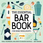 The Essential Bar Book for Home Mixologists: Tools, Techniques, and Spirits to Master Cocktails Cover Image