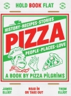 Pizza: History, recipes, stories, people, places, love Cover Image
