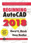 Beginning AutoCAD 2018: Exercise Workbook Cover Image