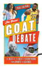 The Great Goat Debate: The Best of the Best in Everything from Sports to Science Cover Image