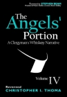 The Angels' Portion: A Clergyman's Whisk(e)y Narrative, Volume 4 Cover Image
