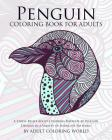 Penguin Coloring Book For Adults: A Stress Relief Adult Coloring Book Of 40 Penguin Designs in a Variety of Intricate Patterns (Animal Coloring Books for Adults #10) Cover Image