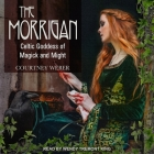 The Morrigan Lib/E: Celtic Goddess of Magick and Might Cover Image