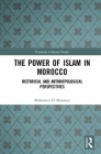 The Power of Islam in Morocco: Historical and Anthropological Perspectives (Variorum Collected Studies #1082) Cover Image