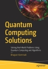 Quantum Computing Solutions: Solving Real-World Problems Using Quantum Computing and Algorithms Cover Image