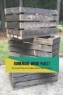 Homemade Wood Pallet: The Detail Tutorials To Make Wood Pallet At Home: Simple Wood Projects Cover Image