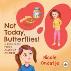 Not Today, Butterflies! A Book About Food Allergy Anxiety Cover Image