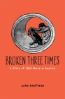 Broken Three Times: A Story of Child Abuse in America Cover Image