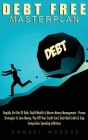 Debt Free Masterplan: Rapidly Get Out Of Debt, Build Wealth & Master Money Management - Proven Strategies To Save Money, Pay Off Your Credit Cover Image