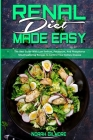 Renal Diet Made Easy: The Best Guide With Low Sodium, Potassium, And Phosphorus Mouthwatering Recipes to Control Your Kidney Disease Cover Image