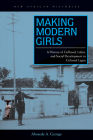 Making Modern Girls: A History of Girlhood, Labor, and Social Development in Colonial Lagos (New African Histories) Cover Image