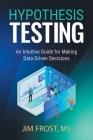 Hypothesis Testing: An Intuitive Guide for Making Data Driven Decisions Cover Image
