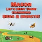 Mason Let's Meet Some Charming Bugs & Insects!: Personalized Books with Your Child Name - The Marvelous World of Insects for Children Ages 1-3 Cover Image