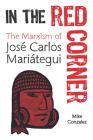 In the Red Corner: The Marxism of José Carlos Mariátegui Cover Image