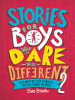 Stories for Boys Who Dare to Be Different 2: Even More True Tales of Amazing Boys Who Changed the World (The Dare to Be Different Series) Cover Image