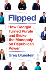 Flipped: How Georgia Turned Purple and Broke the Monopoly on Republican Power Cover Image