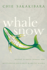 Whale Snow: Iñupiat, Climate Change, and Multispecies Resilience in Arctic Alaska (First Peoples: New Directions in Indigenous Studies ) Cover Image
