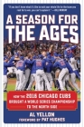 A Season for the Ages: How the 2016 Chicago Cubs Brought a World Series Championship to the North Side Cover Image