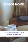 Hygge Home: Cozy, Danish Ideas For House Interiors: Classic Danish Dish Cover Image