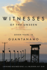 Witnesses of the Unseen: Seven Years in Guantanamo Cover Image