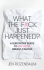 What the F*ck Just Happened? A Survivors Guide to Life After Breast Cancer. Cover Image