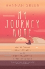 My Journey Home: Overcoming Homelessness and Post-Traumatic Stress Disorder Cover Image
