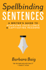 Spellbinding Sentences: A Writer's Guide to Achieving Excellence and Captivating Readers Cover Image