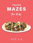 Tacos Mazes For Kids Age 4-6: 40 Brain-bending Challenges, An Amazing Maze Activity Book for Kids, Best Maze Activity Book for Kids Cover Image