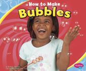How to Make Bubbles (Pebble Plus: Hands-On Science Fun) Cover Image