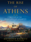 The Rise of Athens: The Story of the World's Greatest Civilization Cover Image