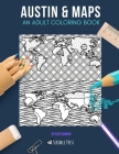 Austin & Maps: AN ADULT COLORING BOOK: Austin & Maps - 2 Coloring Books In 1 Cover Image
