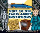 Weird-But-True Facts about Inventions Cover Image
