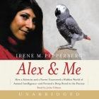 Alex & Me: How a Scientist and a Parrot Discovered a Hidden World of Animal Intelligence--And Formed a Deep Bond in the Process Cover Image