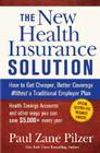 The New Health Insurance Solution: How to Get Cheaper, Better Coverage Without a Traditional Employer Plan Cover Image