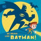 Be Brave Like Batman! (DC Super Friends) Cover Image