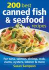 200 Best Canned Fish & Seafood Recipes: For Tuna, Salmon, Shrimp, Crab, Clams, Oysters, Lobster & More Cover Image
