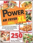 Power XL Air Fryer Grill Cookbook: Take Advantage of the Experience of a Great Chef and Follow in His Footsteps! Prepare Delicious Recipes for Every O Cover Image