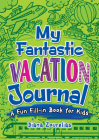 My Fantastic Vacation Journal: A Fun Fill-In Book for Kids (Dover Children's Activity Books) Cover Image