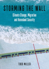 Storming the Wall: Climate Change, Migration, and Homeland Security (City Lights Open Media) Cover Image