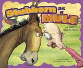 Stubborn as a Mule and Other Silly Similes (Ways to Say It) Cover Image