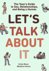 Let's Talk About It: The Teen's Guide to Sex, Relationships, and Being a Human (A Graphic Novel) Cover Image