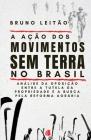 A Ação dos Movimentos Sem Terra no Brasil: Análise da oposição entre a tutela da propriedade e a busca pela Reforma Agrária Cover Image